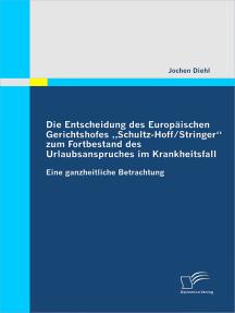 """Die Entscheidung des Europäischen Gerichtshofes """"Schultz-Hoff / Stringer"""" zum Fortbestand des Urlaubsanspruches im Krankheitsfall: Eine ganzheitliche Betrachtung"""