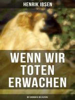 Wenn wir Toten erwachen (Mit Biografie des Autors)