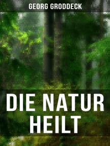 Die Natur heilt: Die Entdeckung der Psychosomatik