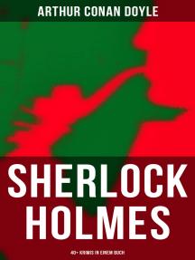 Sherlock Holmes: 40+ Krimis in einem Buch: Späte Rache; Das Zeichen der Vier; Das Tal des Grauens; Die sechs Napoleonbüsten…