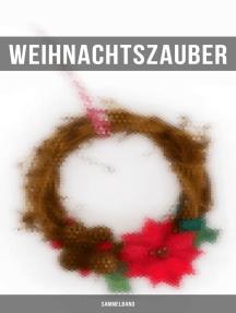 Weihnachtszauber (Sammelband): Über 250 Romane, Erzählungen &  Gedichte für die Weihnachtszeit