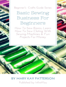 Basic Sewing Business For Beginners: How To Sew Basics, Learn How To Sew Cloting With Sewing Machines & Fun Projects For Money Beginner's Crafts Guide Series: Beginner's Crafts Guide Series