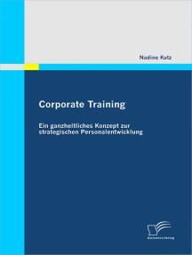 Corporate Training: Ein ganzheitliches Konzept zur strategischen Personalentwicklung