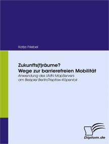 Zukunfts(t)räume? Wege zur barrierefreien Mobilität: Anwendung des UMN MapServers am Beispiel Berlin/Treptow-Köpenick
