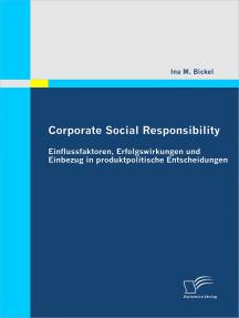 Corporate Social Responsibility: Einflussfaktoren, Erfolgswirkungen und Einbezug in produktpolitische Entscheidungen
