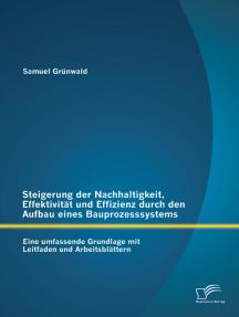 Steigerung der Nachhaltigkeit, Effektivität und Effizienz durch den Aufbau eines Bauprozesssystems: Eine umfassende Grundlage mit Leitfaden und Arbeitsblättern