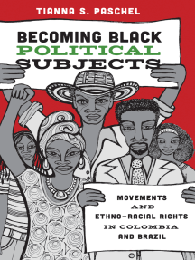 Becoming Black Political Subjects: Movements and Ethno-Racial Rights in Colombia and Brazil