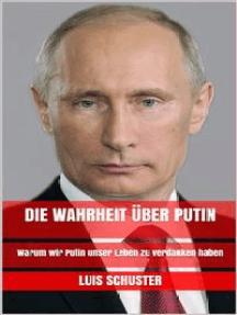 Die Wahrheit über Putin: Warum wir Putin unser Leben zu verdanken haben
