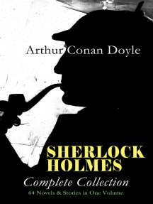 SHERLOCK HOLMES - Complete Collection: 64 Novels & Stories in One Volume: A Study in Scarlet, The Sign of Four, The Hound of the Baskervilles, The Valley of Fear, How Watson Learned the Trick, The Return of Sherlock Holmes, The Crown Diamond, His Last Bow…
