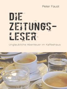 Die Zeitungsleser: Unglaubliche Abenteuer im Kaffeehaus