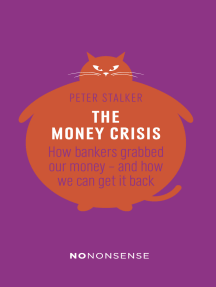 NoNonsense The Money Crisis: How Bankers Have Grabbed Our Money - and How We Can Get It Back