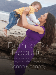 Born to Be Beautiful: How to Look and Feel Amazing During and After Pregnancy