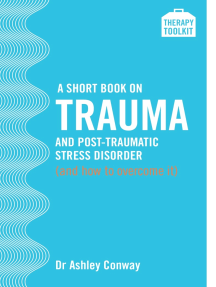 A Short Book on Trauma and Post-traumatic Stress Disorder (and how to overcome it): A Therapy Toolkit promoting healing for sufferers of PTSD, whatever the cause - from war veterans to those experiencing the effects of childhood trauma