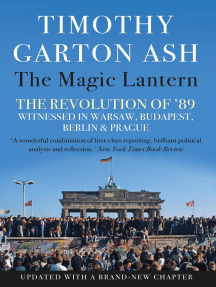 The Magic Lantern: The Revolution of '89 Witnessed in Warsaw, Budapest, Berlin and Prague