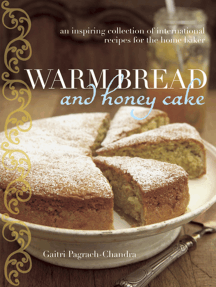 Warm Bread and Honey Cake: An inspiring collection of international recipes for the home baker