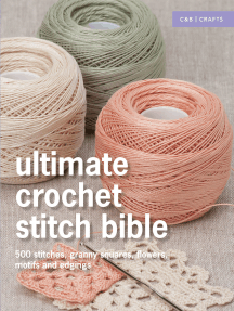 Ultimate Crochet Stitch Bible: 500 stitches, granny squares, flowers, motifs and edgings