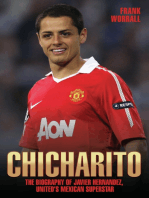 Chicharito - The Biography of Javier Hernandez