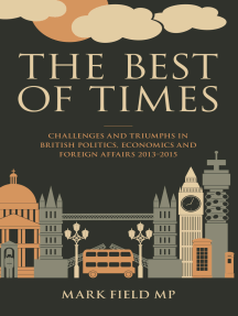 The Best of Times: Challenges and Triumphs in British Politi, Economi and Foreign Affairs 2013-2015