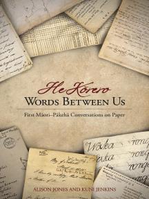 Words Between Us: He Korero: First Maori-Pakeha Conversations on Paper