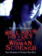Hell Hath No Fury Like a Woman Scorned - True Stories of Women Who Kill