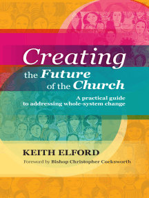Creating the Future of the Church: A practical guide to addressing whole-system change