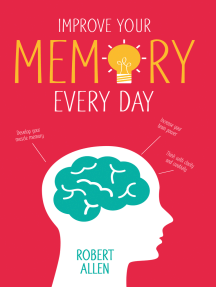 Improve Your Memory: Develop your memory muscle * Increase your brain power * Think with clarity and creativity