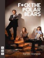 F*ck the Polar Bears (NHB Modern Plays)