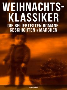 Weihnachts-Klassiker: Die beliebtesten Romane, Geschichten & Märchen (Illustriert)