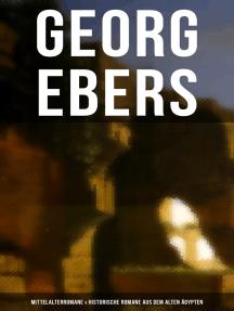 Georg Ebers: Mittelalterromane & Historische Romane aus dem alten Ägypten: Homo sum, Die Schwestern, Die Frau Bürgemeisterin, Serapis, Per aspera, Ein Wort