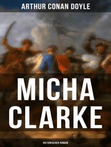 Micha Clarke (Historischer Roman): Abenteuerroman aus der Feder des Sherlock Holmes-Erfinder Arthur Conan Doyle