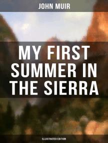 MY FIRST SUMMER IN THE SIERRA (Illustrated Edition): Adventure Memoirs, Travel Sketches & Wilderness Studies