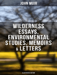 John Muir: Wilderness Essays, Environmental Studies, Memoirs & Letters (Illustrated Edition): Picturesque California, The Treasures of the Yosemite, Our National Parks…