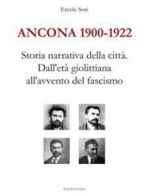 Ancona 1900-1922. Storia narrativa della città. Dall'età giolittiana all'avvento del fascismo