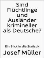 Sind Flüchtlinge und Ausländer krimineller als Deutsche?
