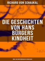 Die Geschichten von Hans Bürgers Kindheit (Über 100 Kunstmärchen in einem Buch)