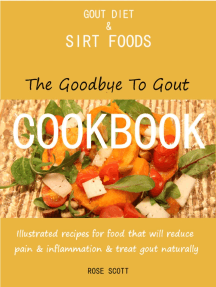 Gout Diet and Sirt Foods: The Goodbye to Gout Cookbook Illustrated Recipes for Food That Will Reduce Pain and Inflammation and Treat Gout Naturally