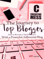 The Journey to Top Blogger - How to Become a Top Influencer With a Powerful, Influential Blog