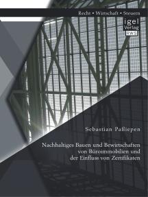 Nachhaltiges Bauen und Bewirtschaften von Büroimmobilien und der Einfluss von Zertifikaten