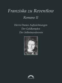 Franziska zu Reventlow: Werke 2 - Romane II: Herrn Dames Aufzeichnungen, Der Geldkomplex, Der Selbstmordverein