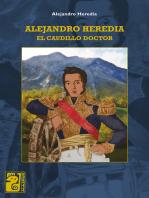 Alejandro Heredia: El caudillo doctor