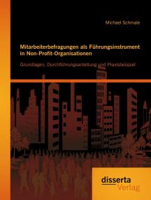 Mitarbeiterbefragungen als Führungsinstrument in Non-Profit-Organisationen: Grundlagen, Durchführungsanleitung und Praxisbeispiel