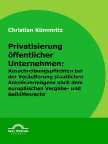 Privatisierung öffentlicher Unternehmen: Ausschreibungspflichten bei der Veräußerung staatlichen Anteilsvermögens nach dem europäischen Vergabe- und Beihilfenrecht