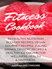 Fitness Cookbook: 60 Healthy Nutrition Blender Recipes, Vegan Gourmet Recipes, Juicing Drinks, Dessert Recipes & Healthy Ice Creams For Wellness, Health & Happiness