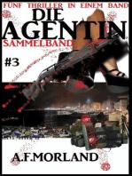 Die Agentin Sammelband #3 - Fünf Thriller in einem Band