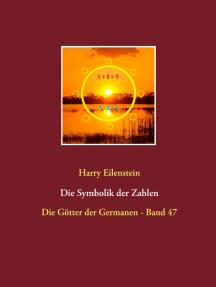 Die Symbolik der Zahlen: Die Götter der Germanen - Band 47