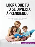 Logra que tu hijo se divierta aprendiendo: Los trucos para que disfrute de la vida escolar