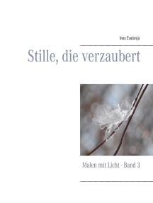 Stille, die verzaubert: Malen mit Licht - Band 3