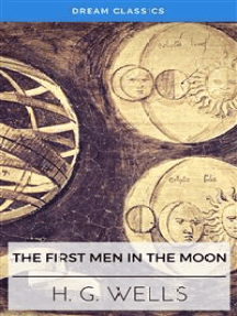 The First Men in the Moon (Dream Classics)