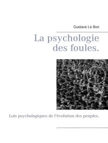 La psychologie des foules.: Lois psychologiques de l'évolution des peuples.
