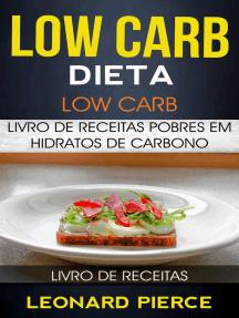 Low Carb: Dieta Low Carb: Livro de Receitas Pobres em Hidratos de Carbono (Livro de receitas)